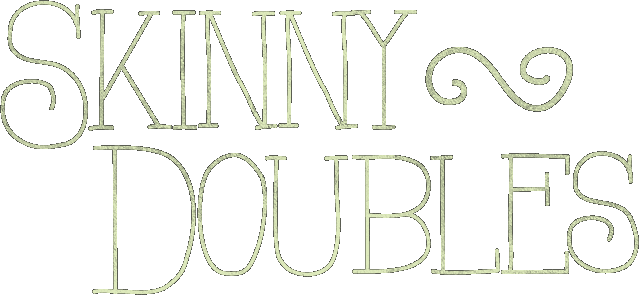 Skinny Doubles